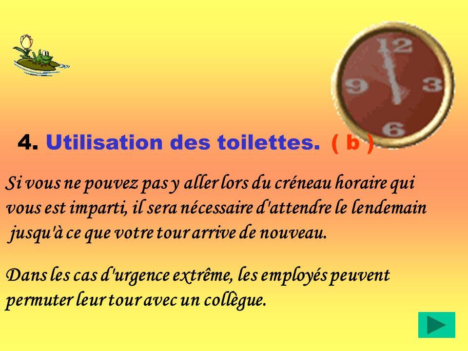4. Utilisation des toilettes. Trop d'heures sont passées aux toilettes. A l'avenir, nous observerons la procédure suivante: Chaque employé dont le nom