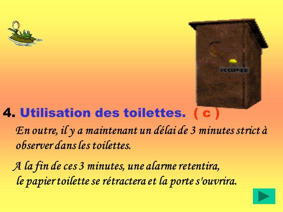 4. Utilisation des toilettes.( b ) Si vous ne pouvez pas y aller lors du créneau horaire qui vous est imparti, il sera nécessaire d'attendre le lendem