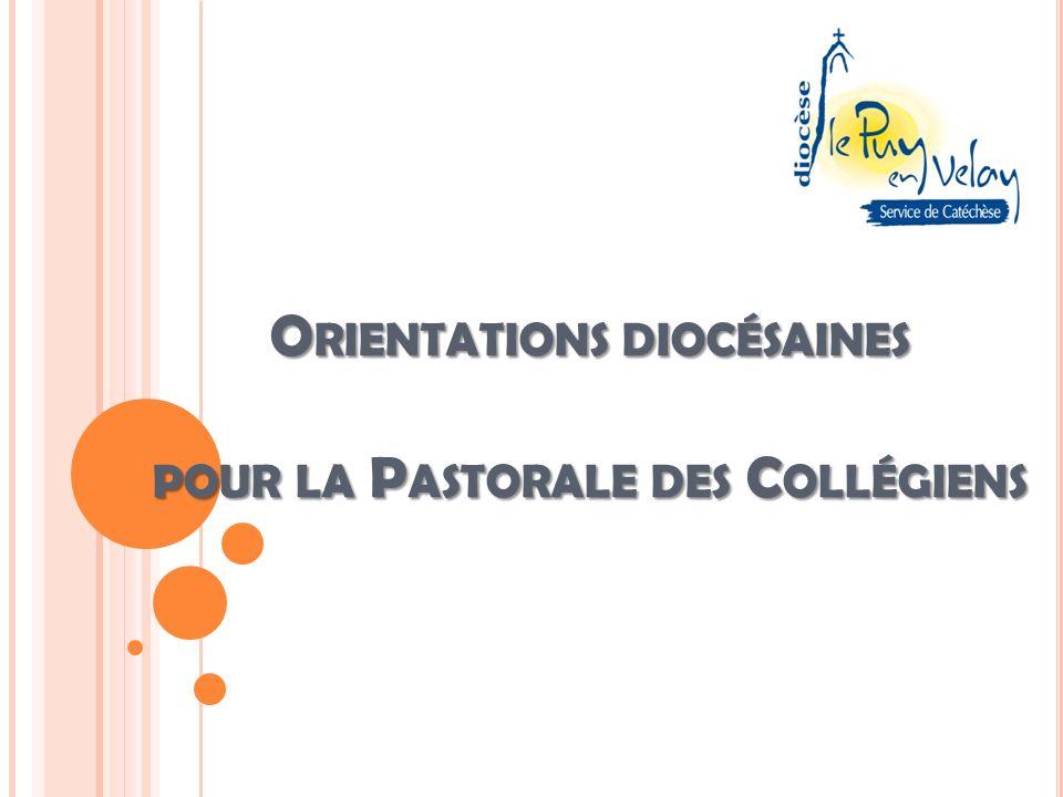 Les orientations du diocèse du Puy pour la pastorale des collégiens prennent appui sur le Texte National pour lOrientation de la Catéchèse en France.