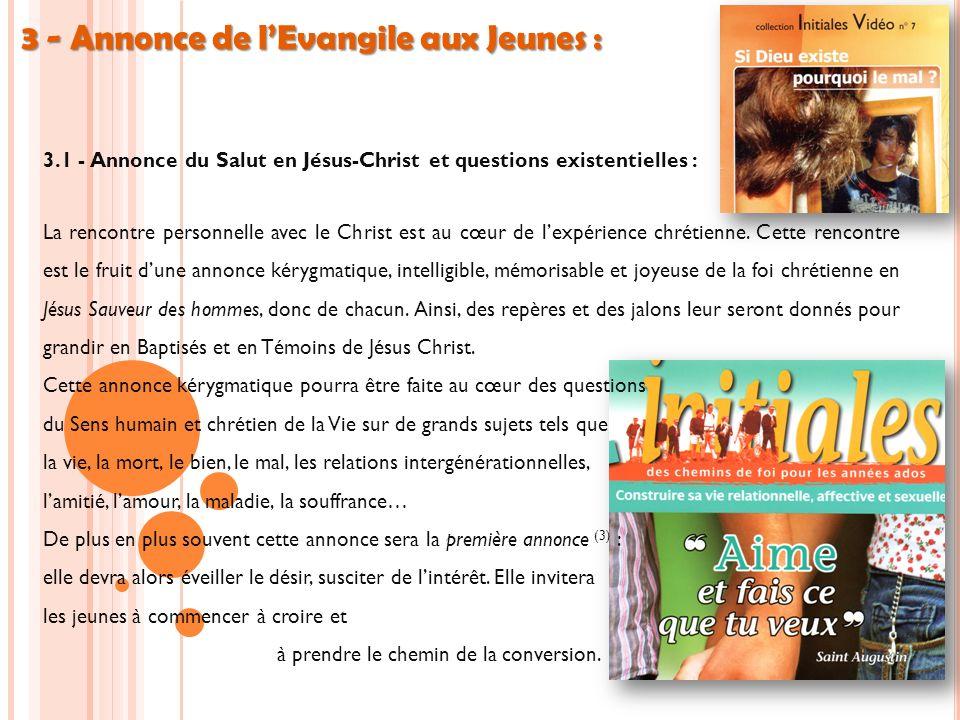 3 - Annonce de lEvangile aux Jeunes : 3.1 - Annonce du Salut en Jésus-Christ et questions existentielles : La rencontre personnelle avec le Christ est au cœur de lexpérience chrétienne.