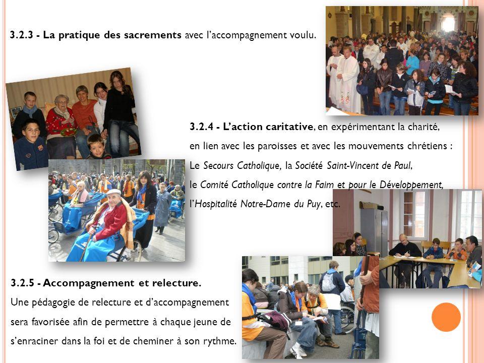 3.2.3 - La pratique des sacrements avec laccompagnement voulu. 3.2.4 - Laction caritative, en expérimentant la charité, en lien avec les paroisses et