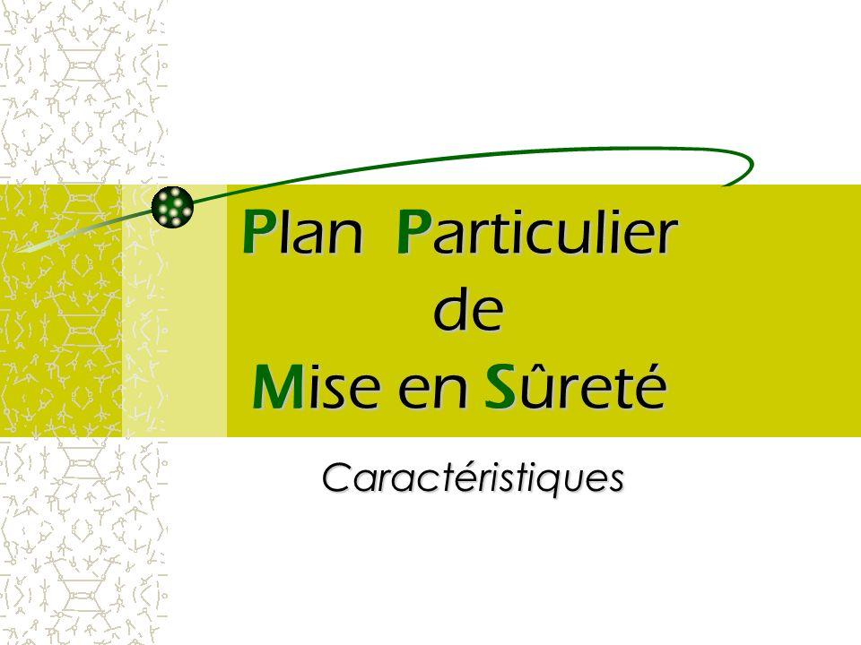 Plan Particulier de Mise en Sûreté P S P M Caractéristiques