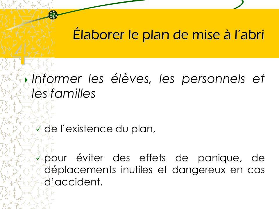 Élaborer le plan de mise à labri Informer les élèves, les personnels et les familles de lexistence du plan, pour éviter des effets de panique, de dépl