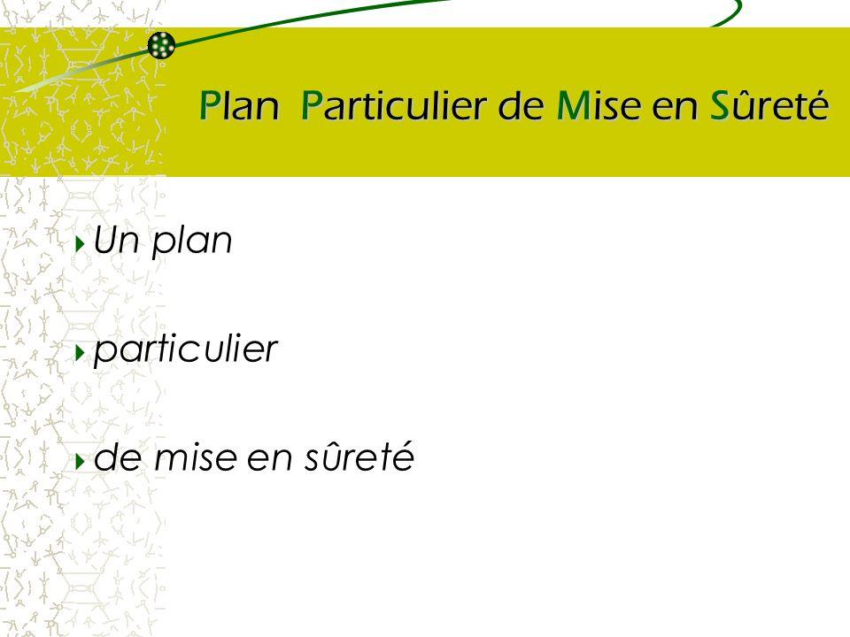 Plan Particulier de Mise en Sûreté Un plan particulier de mise en sûreté