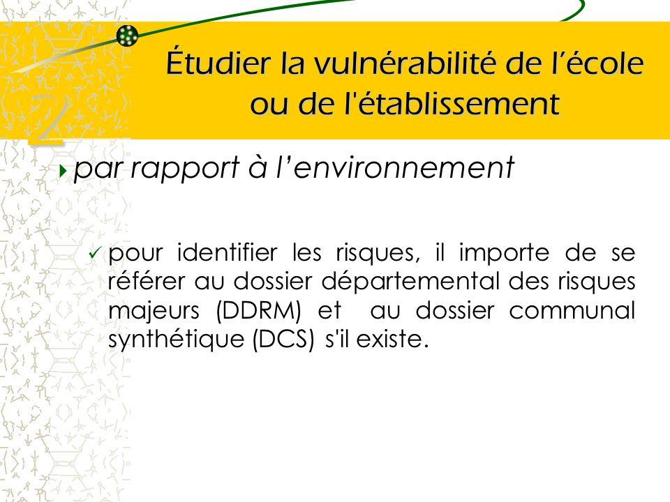 Étudier la vulnérabilité de lécole ou de l'établissement par rapport à lenvironnement pour identifier les risques, il importe de se référer au dossier