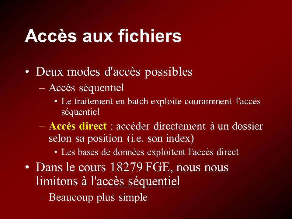 Accès aux fichiers Deux modes d'accès possibles –Accès séquentiel Le traitement en batch exploite couramment l'accès séquentiel –Accès direct : accéde