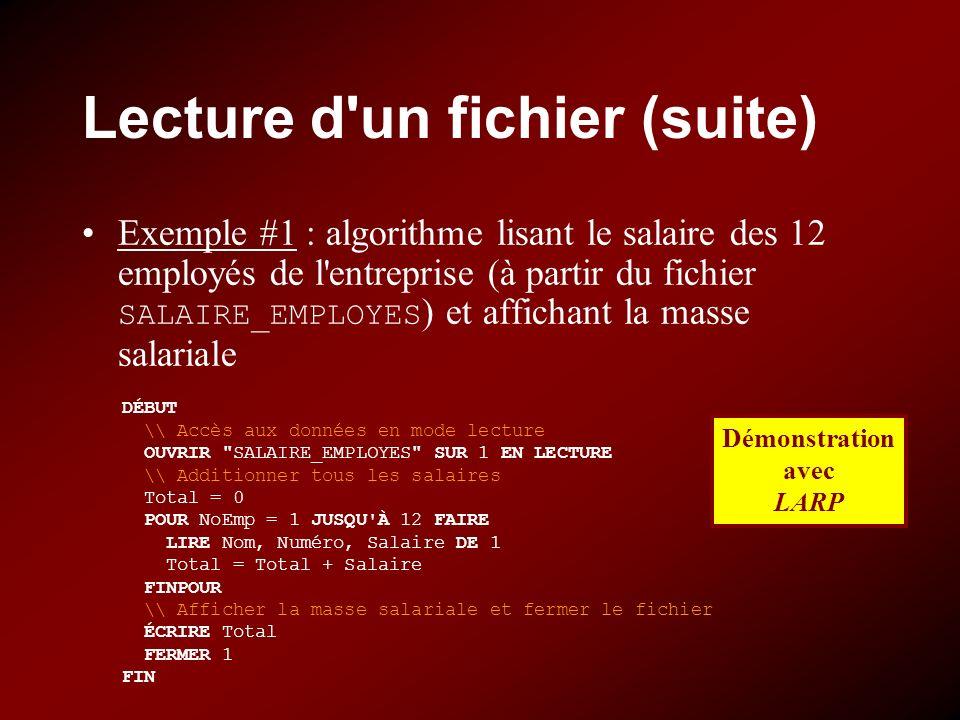 Lecture d'un fichier (suite) Exemple #1 : algorithme lisant le salaire des 12 employés de l'entreprise (à partir du fichier SALAIRE_EMPLOYES ) et affi
