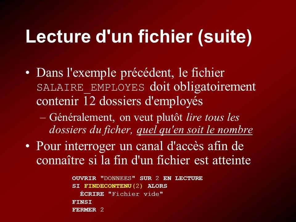 Lecture d'un fichier (suite) Dans l'exemple précédent, le fichier SALAIRE_EMPLOYES doit obligatoirement contenir 12 dossiers d'employés –Généralement,