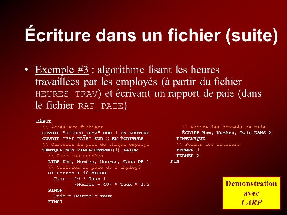 Écriture dans un fichier (suite) Exemple #3 : algorithme lisant les heures travaillées par les employés (à partir du fichier HEURES_TRAV ) et écrivant