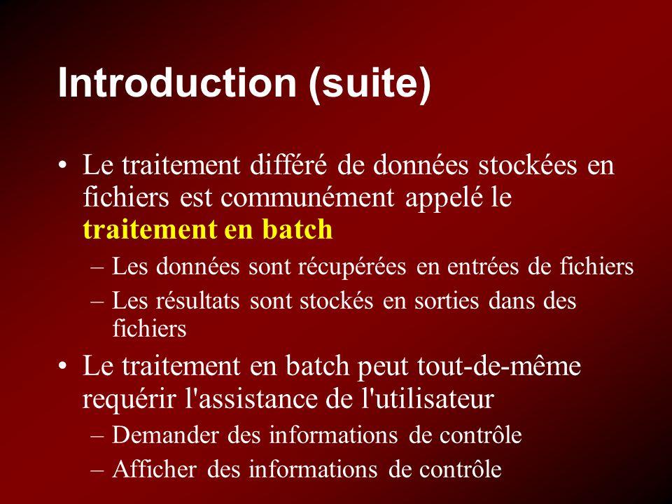Introduction (suite) Le traitement différé de données stockées en fichiers est communément appelé le traitement en batch –Les données sont récupérées