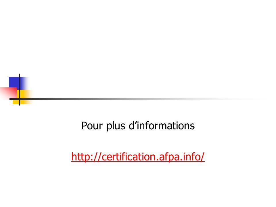 Pour plus dinformations http://certification.afpa.info/