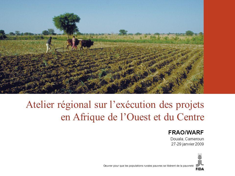 Atelier régional sur lexécution des projets en Afrique de lOuest et du Centre FRAO/WARF Douala, Cameroun 27-29 janvier 2009