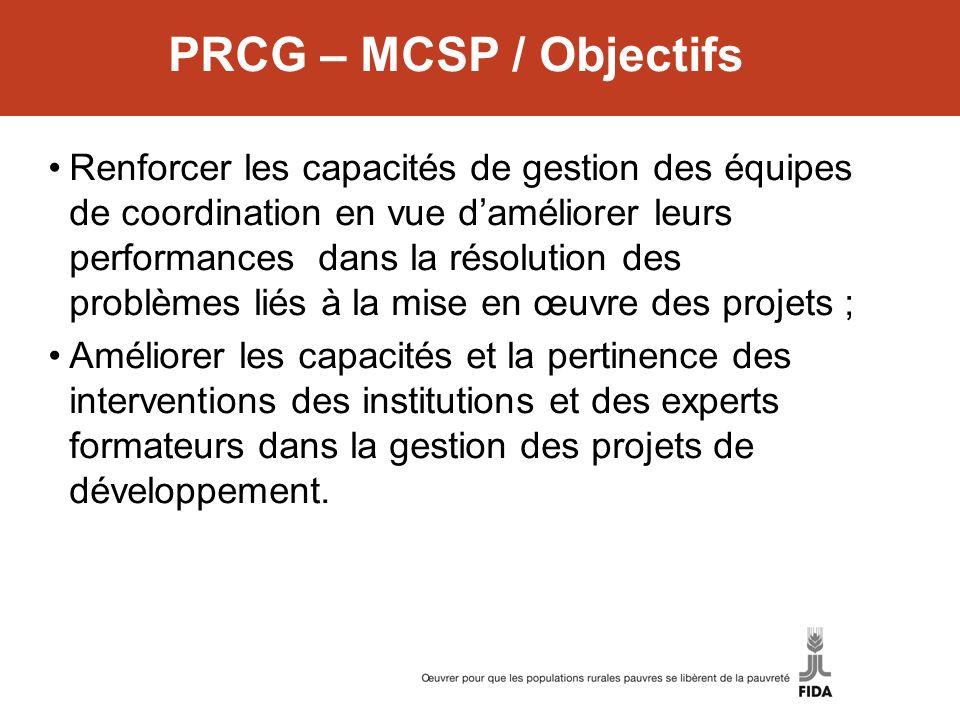 PRCG – MCSP / Objectifs Renforcer les capacités de gestion des équipes de coordination en vue daméliorer leurs performances dans la résolution des pro