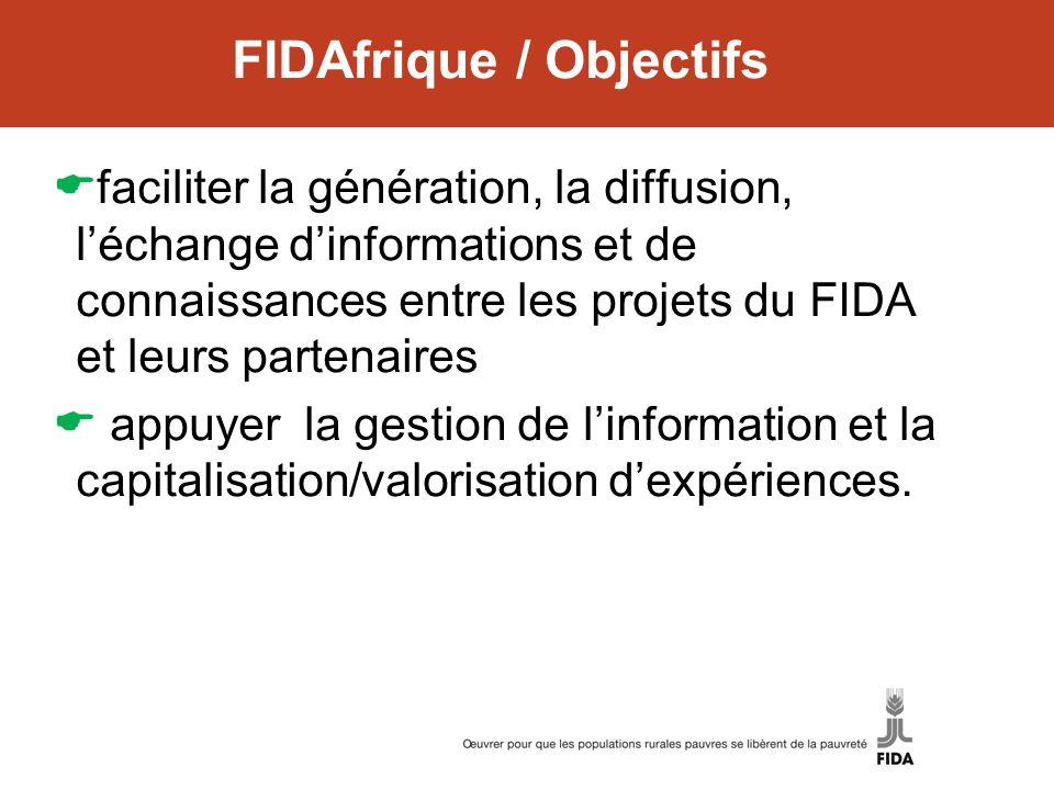 FIDAfrique / Objectifs faciliter la génération, la diffusion, léchange dinformations et de connaissances entre les projets du FIDA et leurs partenaire