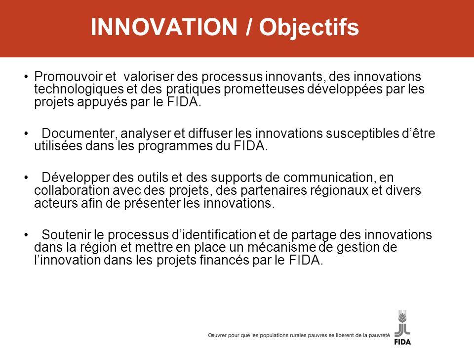 INNOVATION / Objectifs Promouvoir et valoriser des processus innovants, des innovations technologiques et des pratiques prometteuses développées par l