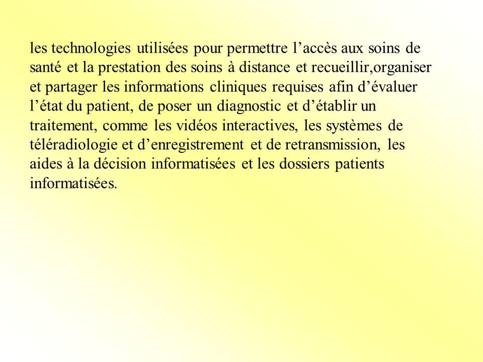 les technologies utilisées pour permettre laccès aux soins de santé et la prestation des soins à distance et recueillir,organiser et partager les info