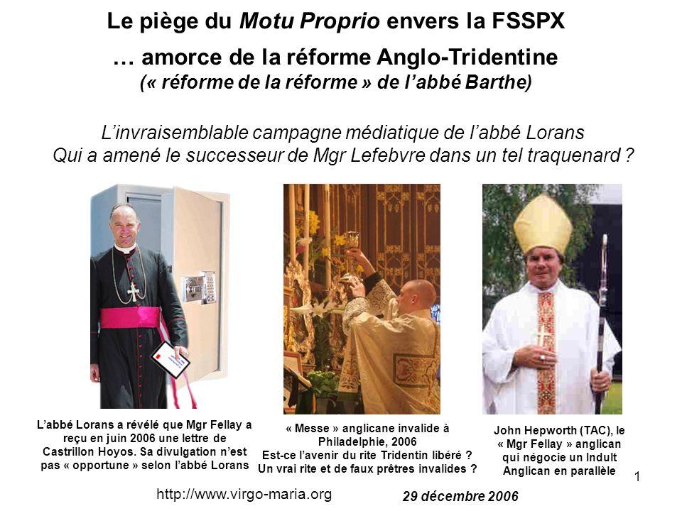 1 Le piège du Motu Proprio envers la FSSPX … amorce de la réforme Anglo-Tridentine (« réforme de la réforme » de labbé Barthe) Labbé Lorans a révélé q