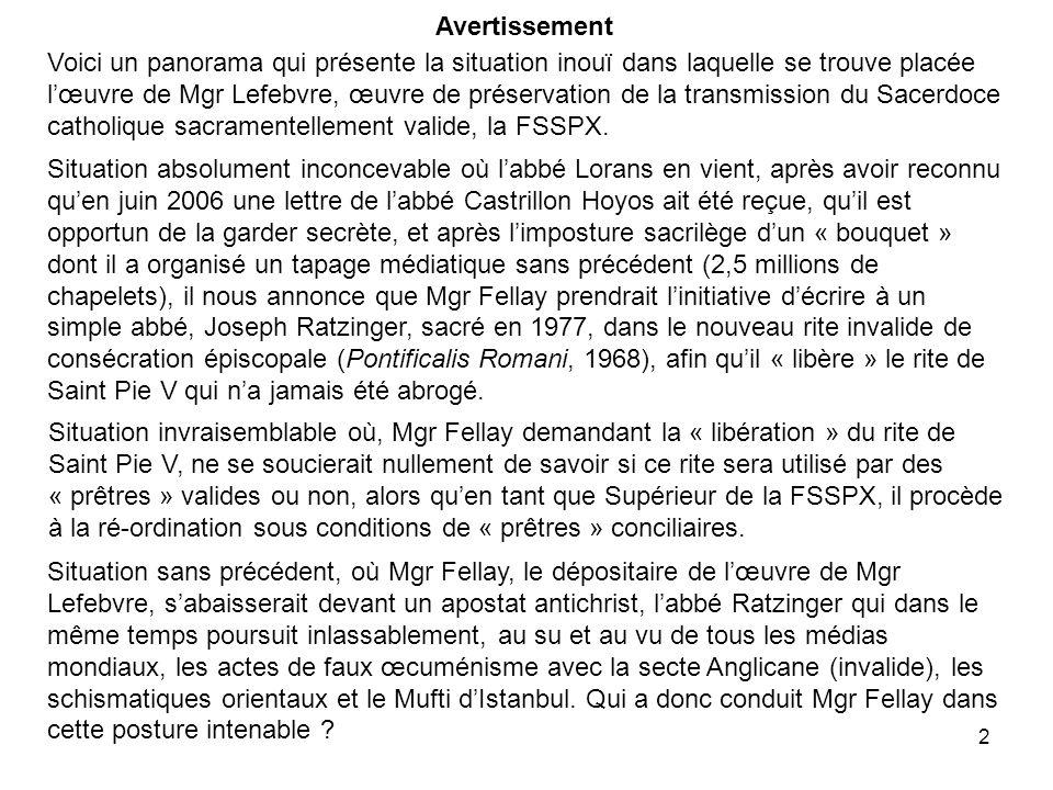 2 Situation sans précédent, où Mgr Fellay, le dépositaire de lœuvre de Mgr Lefebvre, sabaisserait devant un apostat antichrist, labbé Ratzinger qui da