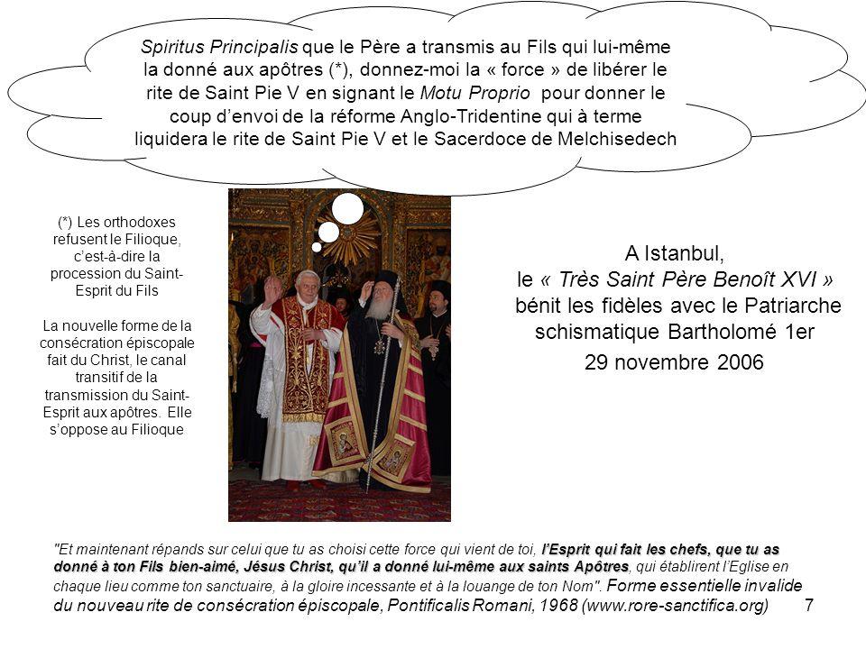 7 29 novembre 2006 A Istanbul, le « Très Saint Père Benoît XVI » bénit les fidèles avec le Patriarche schismatique Bartholomé 1er Spiritus Principalis