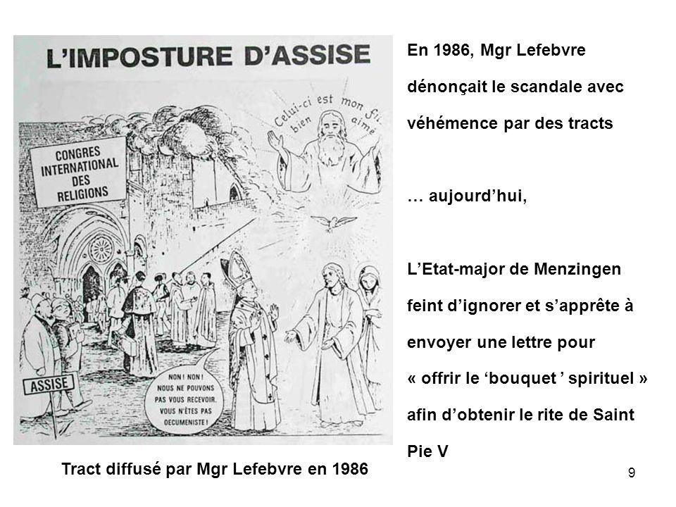 9 En 1986, Mgr Lefebvre dénonçait le scandale avec véhémence par des tracts … aujourdhui, LEtat-major de Menzingen feint dignorer et sapprête à envoye