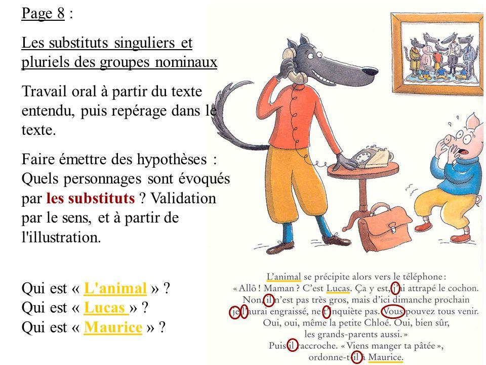Page 8 : Les substituts singuliers et pluriels des groupes nominaux Travail oral à partir du texte entendu, puis repérage dans le texte.
