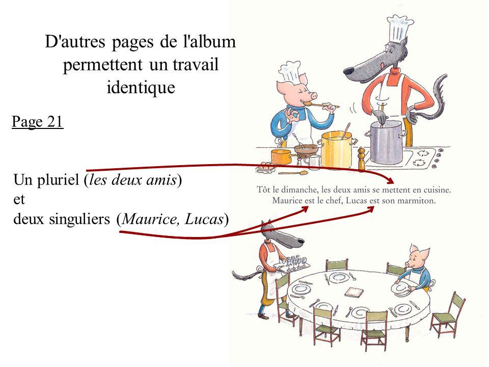 D autres pages de l album permettent un travail identique Un pluriel (les deux amis) et deux singuliers (Maurice, Lucas) Page 21