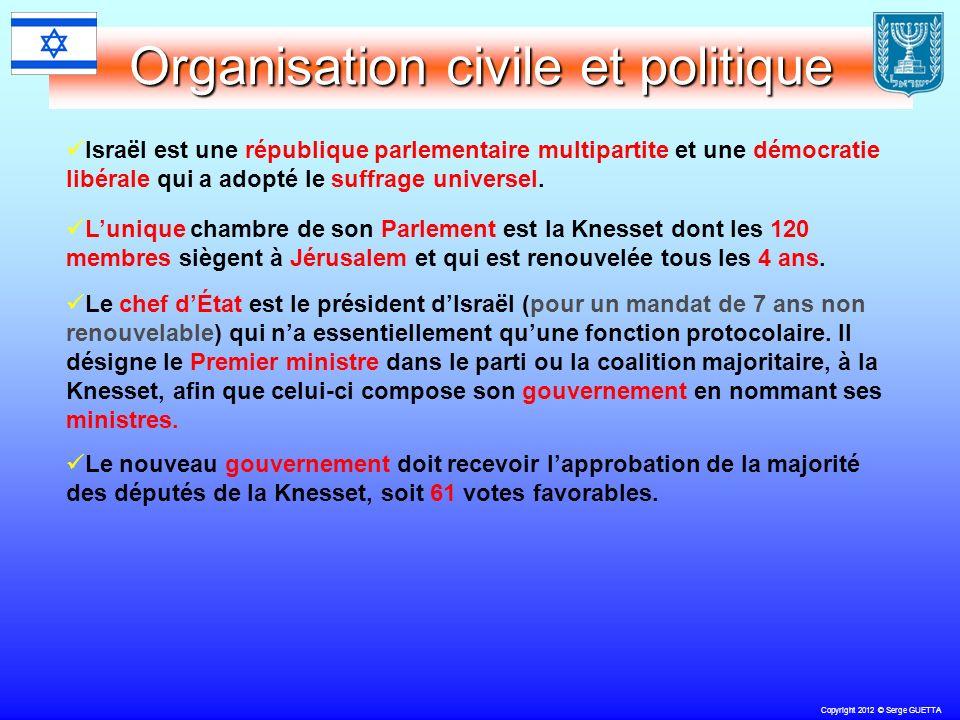 Copyright 2012 © Serge GUETTA Organisation civile et politique Israël est une république parlementaire multipartite et une démocratie libérale qui a adopté le suffrage universel.