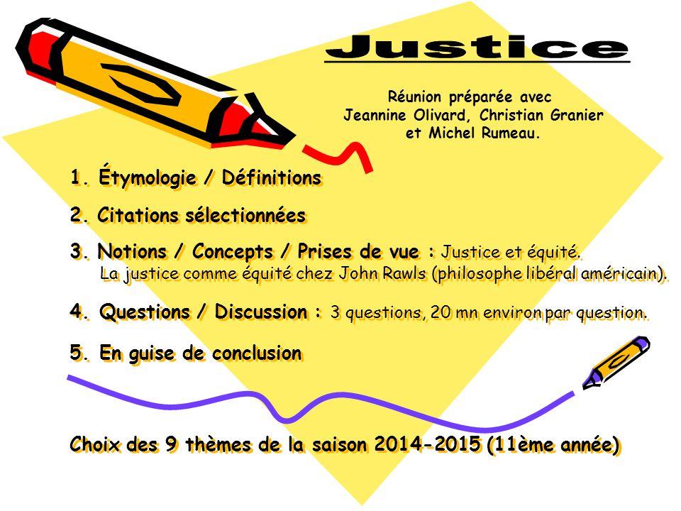 1. Étymologie / Définitions 2. Citations sélectionnées 3. Notions / Concepts / Prises de vue : Justice et équité. La justice comme équité chez John Ra