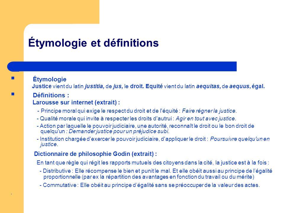 Étymologie et définitions Étymologie Justice vient du latin justitia, de jus, le droit. Equité vient du latin aequitas, de aequus, égal. Définitions :
