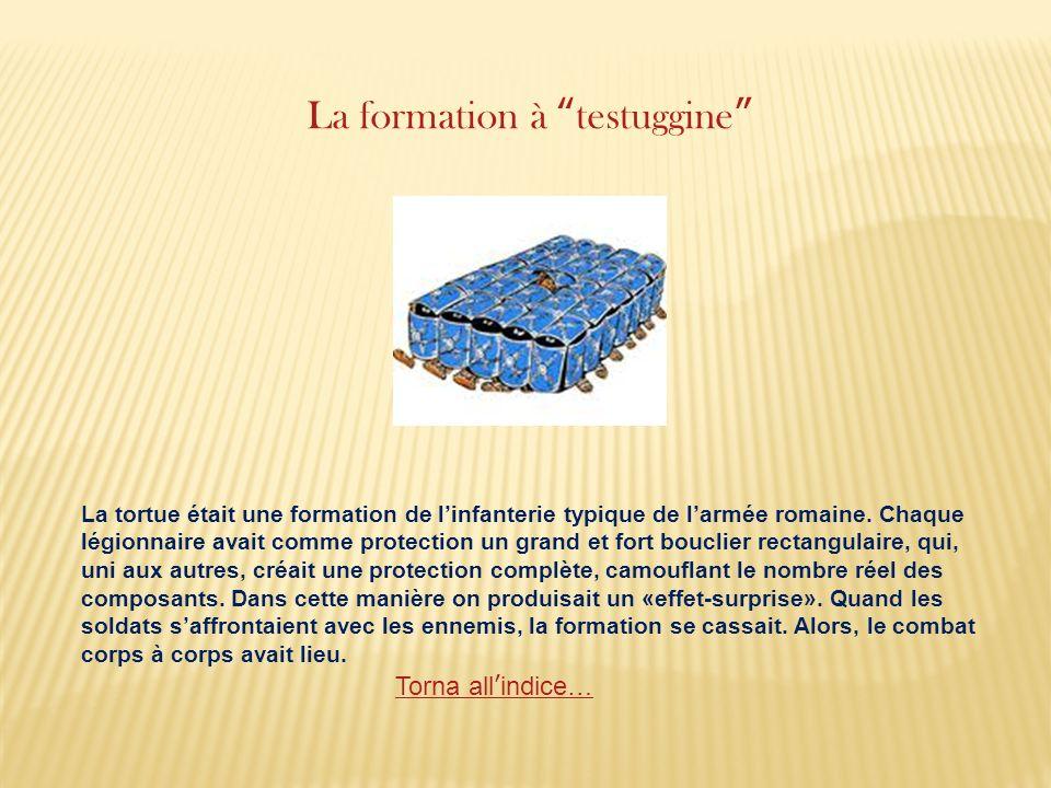 La formation à testuggine La tortue était une formation de linfanterie typique de larmée romaine. Chaque légionnaire avait comme protection un grand e