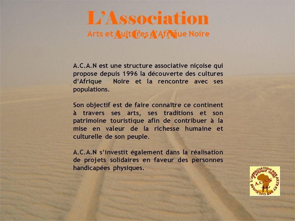 3 Arts et Cultures dAfrique Noire A. C. A. N LAssociation A.C.A.N est une structure associative niçoise qui propose depuis 1996 la découverte des cult