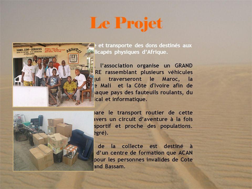 4 Le Projet ACAN collecte et transporte des dons destinés aux handicapés physiques dAfrique. Cette année, lassociation organise un GRAND RAID SOLIDAIR
