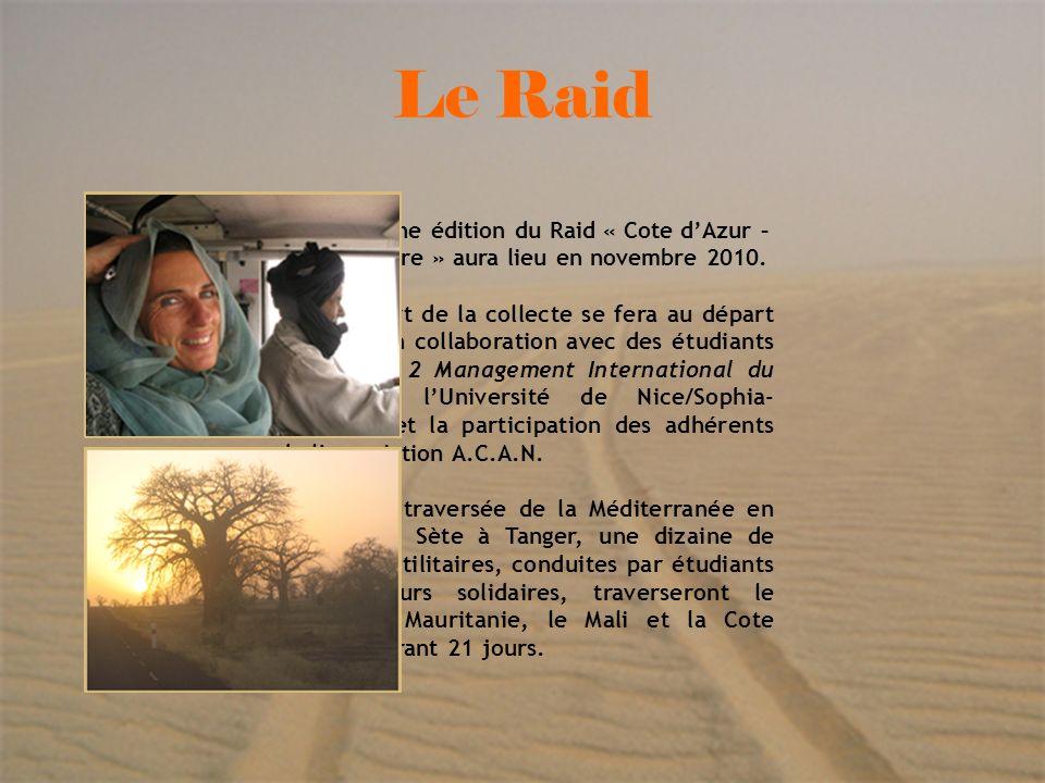 5 Le Raid La prochaine édition du Raid « Cote dAzur – Cote dIvoire » aura lieu en novembre 2010. Le transport de la collecte se fera au départ de Nice