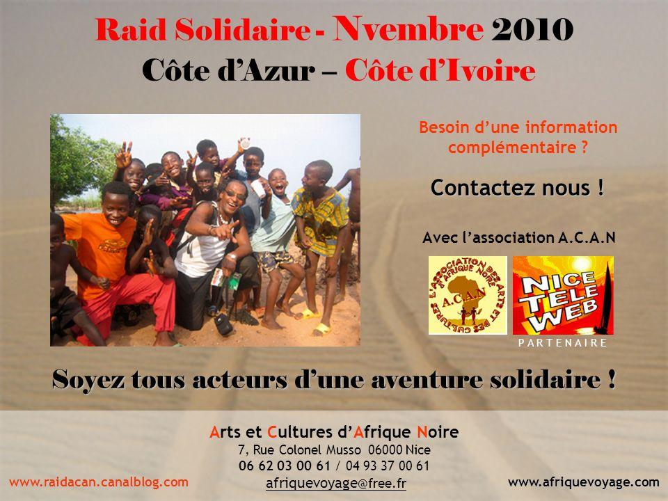 8 Raid Solidaire - Nvembre 2010 Côte dAzur – Côte dIvoire Soyez tous acteurs dune aventure solidaire ! ACAN Arts et Cultures dAfrique Noire 7, Rue Col