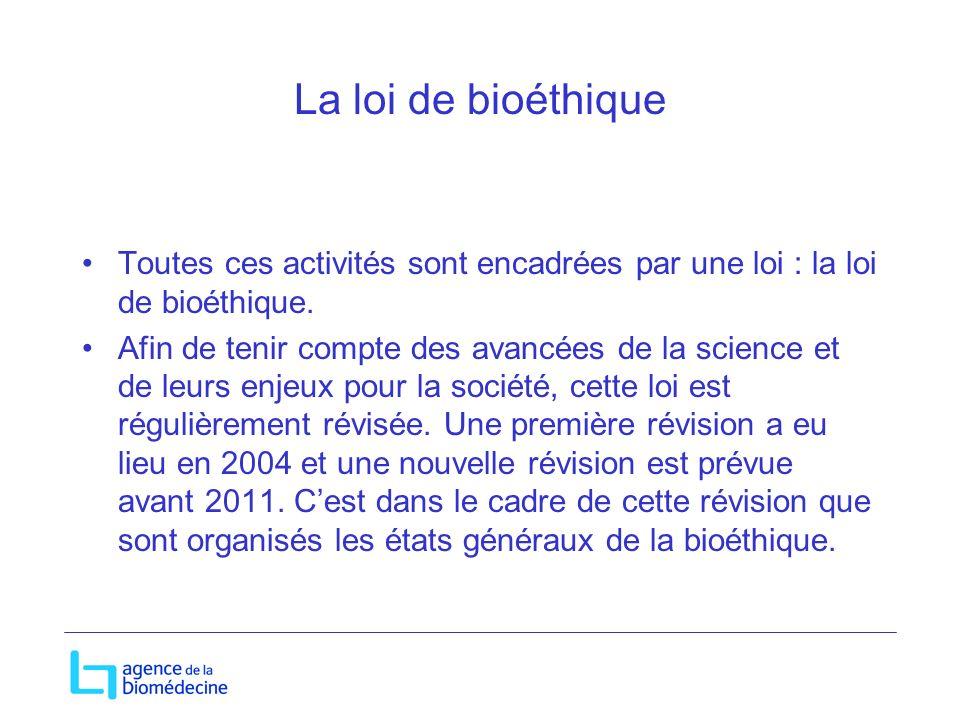 La loi de bioéthique Toutes ces activités sont encadrées par une loi : la loi de bioéthique. Afin de tenir compte des avancées de la science et de leu