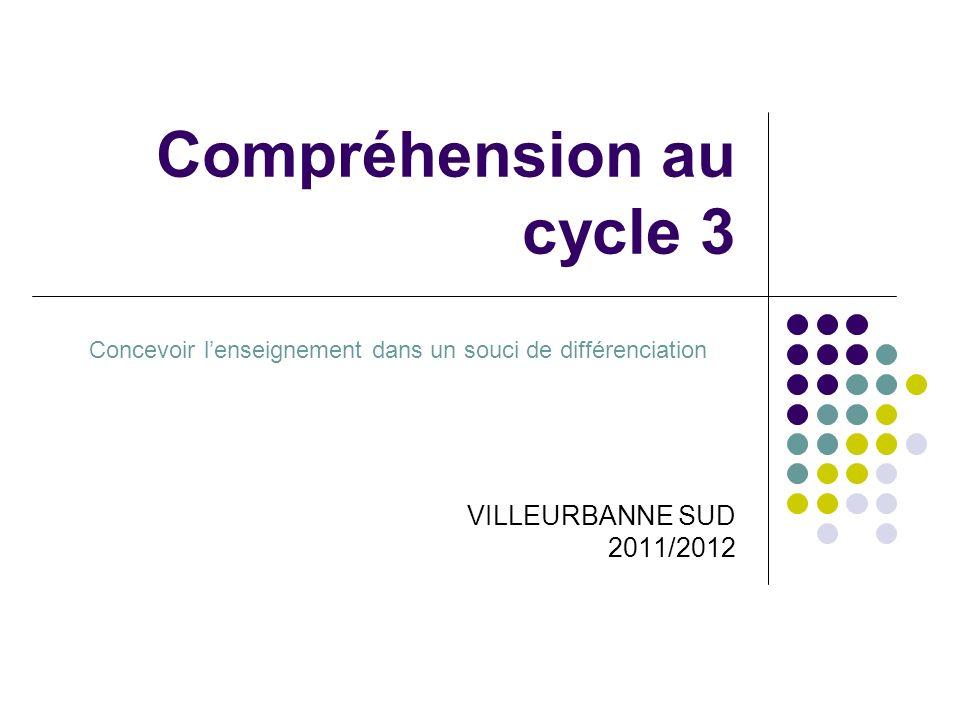 Compréhension au cycle 3 VILLEURBANNE SUD 2011/2012 Concevoir lenseignement dans un souci de différenciation