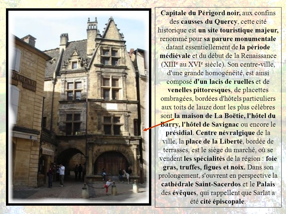 Sarlat-la-Canéda est une commune du sud-ouest de la France Sous-préfecture et chef-lieu de canton du département de la Dordogne,