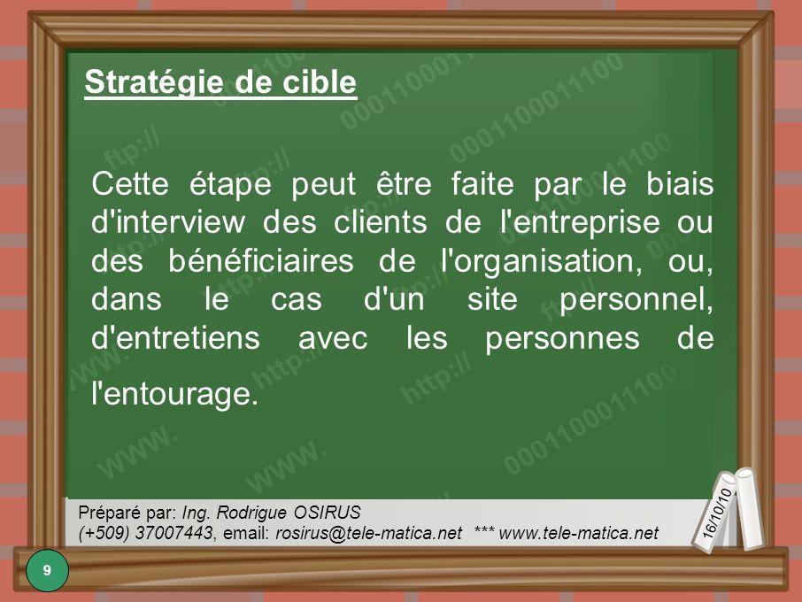 16/10/10 Préparé par: Ing. Rodrigue OSIRUS (+509) 37007443, email: rosirus@tele-matica.net *** www.tele-matica.net Stratégie de cible Cette étape peut