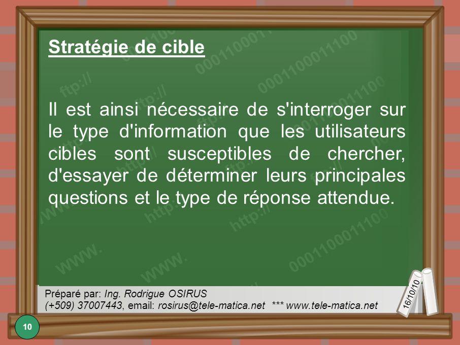 16/10/10 Préparé par: Ing. Rodrigue OSIRUS (+509) 37007443, email: rosirus@tele-matica.net *** www.tele-matica.net Stratégie de cible Il est ainsi néc