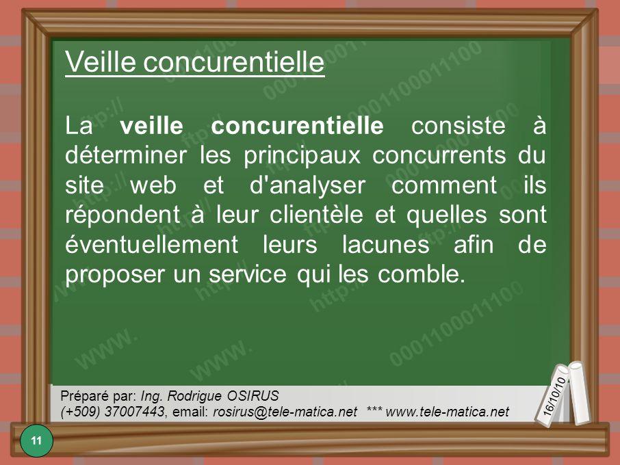 16/10/10 Préparé par: Ing. Rodrigue OSIRUS (+509) 37007443, email: rosirus@tele-matica.net *** www.tele-matica.net Veille concurentielle La veille con
