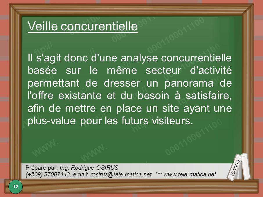 16/10/10 Préparé par: Ing. Rodrigue OSIRUS (+509) 37007443, email: rosirus@tele-matica.net *** www.tele-matica.net Veille concurentielle Il s'agit don