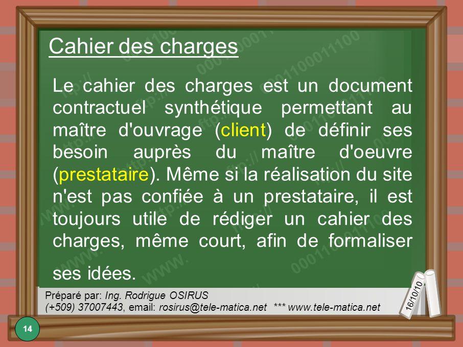 16/10/10 Préparé par: Ing. Rodrigue OSIRUS (+509) 37007443, email: rosirus@tele-matica.net *** www.tele-matica.net Cahier des charges Le cahier des ch