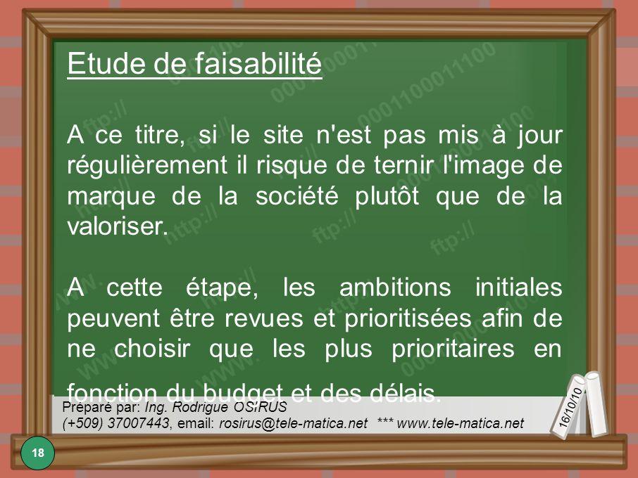 16/10/10 Préparé par: Ing. Rodrigue OSIRUS (+509) 37007443, email: rosirus@tele-matica.net *** www.tele-matica.net Etude de faisabilité A ce titre, si