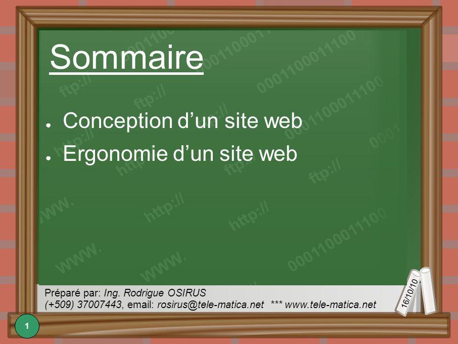 16/10/10 Préparé par: Ing. Rodrigue OSIRUS (+509) 37007443, email: rosirus@tele-matica.net *** www.tele-matica.net Sommaire Conception dun site web Er