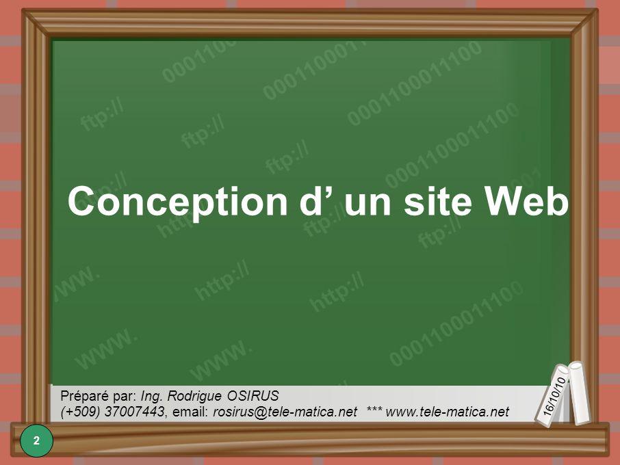 16/10/10 Préparé par: Ing. Rodrigue OSIRUS (+509) 37007443, email: rosirus@tele-matica.net *** www.tele-matica.net Conception d un site Web 2