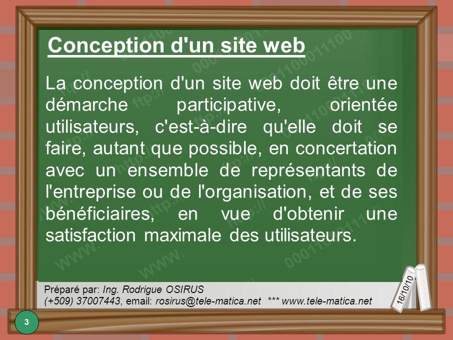 16/10/10 Préparé par: Ing. Rodrigue OSIRUS (+509) 37007443, email: rosirus@tele-matica.net *** www.tele-matica.net Conception d'un site web La concept