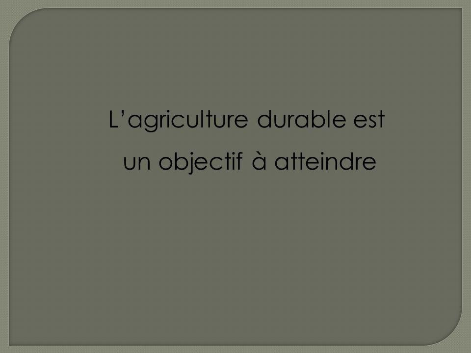 Lagriculture durable est un objectif à atteindre