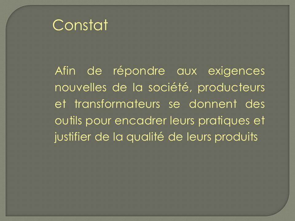 Afin de répondre aux exigences nouvelles de la société, producteurs et transformateurs se donnent des outils pour encadrer leurs pratiques et justifier de la qualité de leurs produits Constat