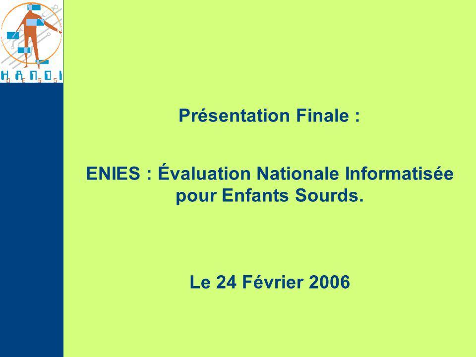 Présentation Finale : ENIES : Évaluation Nationale Informatisée pour Enfants Sourds.