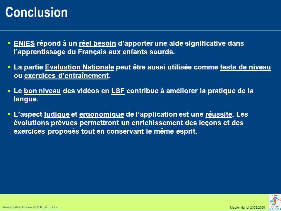 Master Handi 2005/2006 Présentation finale – VIB/HET/LEL / 29 ENIES répond à un réel besoin dapporter une aide significative dans lapprentissage du Français aux enfants sourds.